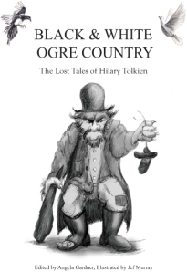 Copertina de <i>Black and White Ogre Country. The Lost Tales of Hilary Tolkien</i>