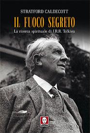 Stratford Caldecott, Il fuoco segreto. La ricerca spirituale di J.R.R. Tolkien